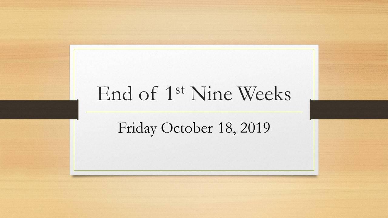 End of First Nine Weeks