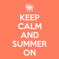 Keep Calm and Summer On!