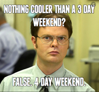 """""""Office"""": There's nothing cooler than a 3 day weekend. False, a 4 day weekend."""