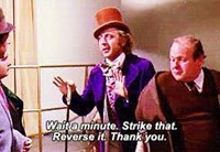 """Strike that. Reverse it. Thank you. (From """"Willy Wonka"""")"""